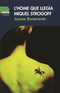 L'home Que Llegia Miquel Strogoff - Jaume Benavente