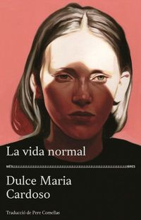 La vida normal - Dulce Maria Cardoso
