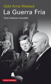 Guerra Fria, La - Una Historia Mundial - Odd Arne Westad