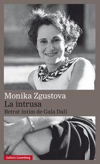 La Intrusa. Retrat Íntim De Gala Dalí - Monika Zgustova