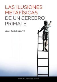Las ilusiones metafisicas de un cerebro primate - Juan Carlos Olite