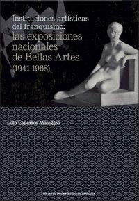 INSTITUCIONES ARTISTICAS DEL FRANQUISMO - LAS EXPOSICIONES NACIONALES DE BELLAS ARTES (1941-1968)