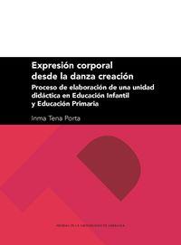 Expresion Corporal Desde La Danza Creacion - Proceso De Elaboracion De Una Unidad Didactica En Educacion Infantil Y Educacion Primaria - Inmma Tena Pora