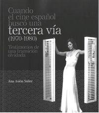 CUANDO EL CINE ESPAÑOL BUSCO UNA TERCERA VIA (1970-1980) - TESTIMONIOS DE UNA TRANSICION OLVIDADA