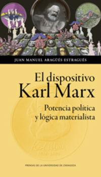 Dispositivo Karl Marx, El - Potencia Politica Y Logica Materialista - Juan Manuel Aragues Estragues