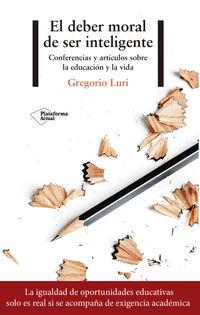 Deber Moral De Ser Inteligente, El - Conferencias Y Articulos Sobre La Educacion Y La Vida - Gregorio Luri