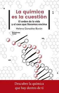 Quimica Es La Cuestion, La - El Orden De La Vida Y El Caos Que Llevamos Encima - Helena Gonzalez Buron