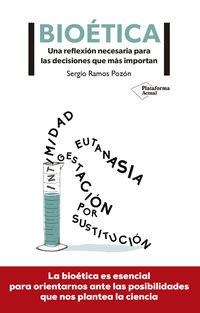 Bioetica - Una Reflexion Necesaria Para Las Decisiones Que Mas Importan - Sergio Ramos Pozon