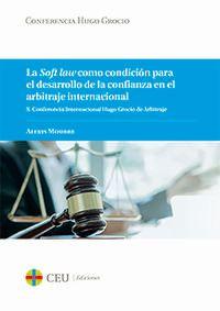 SOFT LAW COMO CONDICION PARA EL DESARROLLO DE LA CONFIANZA EN EL ARBITRAJE INTERNACIONAL, LA