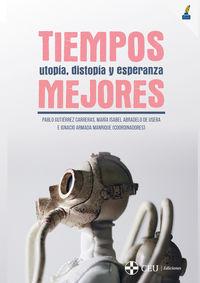 TIEMPOS MEJORES - UTOPIA, DISTOPIA Y ESPERANZA
