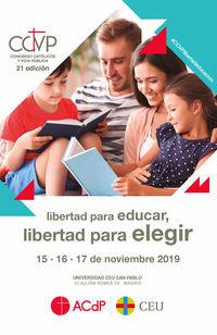 ACTAS XXI CONGRESO CATOLICOS Y VIDA PUBLICA - LIBERTAD PARA EDUCAR, LIBERTAD PARA ELEGIR. MADRID, 15, 16 Y 17 DE NOVIEMBRE DE 2019