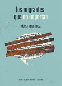 Los migrantes que no importan - Oscar Martinez