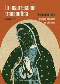 Insurrecion Transmitida, La - Oaxaca 2006 - Fernando Lobo Yuren
