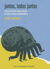 Juntos, Todos Juntos - Cronica Del Primer Intento Colectivo De Saltar La Frontera Estadounidense - Carlos Martinez D'aubuisson