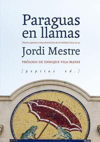 Paraguas En Llamas - Diarios, Apuntes Y Otras Distorsiones De La Realidad (2005-2014) - Jordi Mestre Vidal