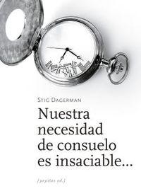 Nuestra Necesidad De Consuelo Es Insaciable. .. - Stig Dagerman