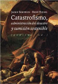 CATASTROFISMO, ADMINISTRACION DEL DESASTRE Y SUMISION SOSTENIBLE