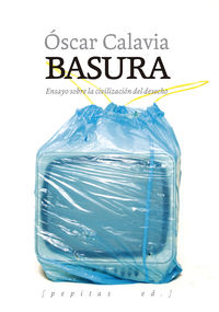 BASURA - ENSAYO SOBRE LA CIVILIZACION DEL DESECHO