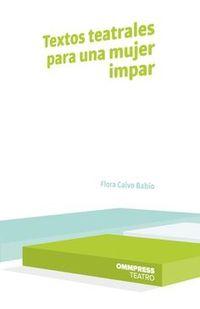 Textos Teatrales Para Una Mujer Impar - Flora Calvo Babio