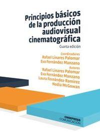 (4 ED) PRINCIPIOS BASICOS DE LA PRODUCCION AUDIOVISUAL CINEMATOGRAFICA