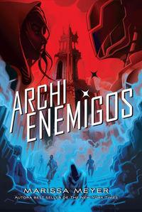 Archienemigos (trilogia Renegados 2) - Marissa Meyer