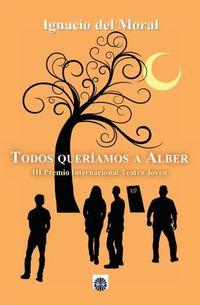 TODOS QUERIAMOS A ALBER (III PREMIO INTERNACIONAL TEATRO JOVEN)