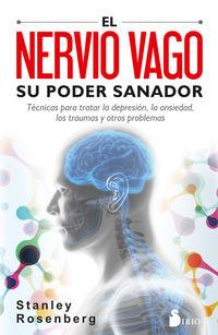 Nervio Vago, El - Su Poder Sanador. Tecnicas Para Tratar La Depresion, La Ansiedad, Los Traumas Y Otros Problemas - Stanley Rosengerg