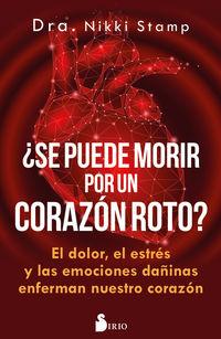 ¿SE PUEDE MORIR DE UN CORAZON ROTO? - EL DOLOR, EL ESTRES Y LAS EMOCIONES DAÑINAS ENFERMAN NUESTRO CORAZON