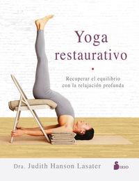 Yoga Restaurativo - Recuperar El Equilibrio Con La Relajacion Profunda - Judith Hanson Lasater