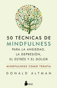 50 TECNICAS DE MINDFULNESS PARA LA ANSIEDAD, LA DEPRESION, EL ESTRES Y EL DOLOR
