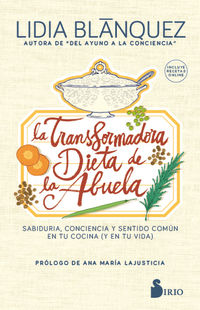 TRANSFORMADORA DIETA DE LA ABUELA, LA - SABIDURIA, CONCIENCIA Y SENTIDO COMUN EN TU COCINA (Y EN TU VIDA)