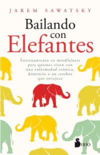 Bailando Con Elefantes - Entrenamiento En Mindfulness Para Quienes Viven Con Una Enfermedad Cronica, Demencia O Un Cerebro Que Envejece - Jarem Sawatsky