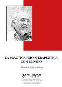 La practica psicoterapeutica con el niño - Francisco Palacio Espasa