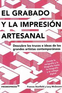 GRABADO Y LA IMPRESION ARTESANAL, EL - DESCUBRE LOS TRUCOS E IDEAS DE LOS GRANDES ARTISTAS CONTEMPORANEOS