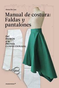 MANUAL DE COSTURA: FALDAS Y PANTALONES - DEL PATRON A LA PRENDA CONFECCIONADA