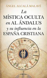 MISTICA OCULTA EN AL ANDALUS Y SU INFLUENCIA EN LA ESPAÑA CRISTIANA, LA