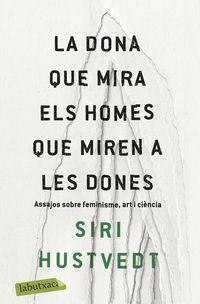 La dona que mira els homes que miren a les dones - Siri Hustvedt