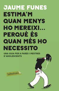 Estima'm Quan Menys Ho Mereixi . .. Perque Es Quan Mes Ho Necessito - Jaume Funes
