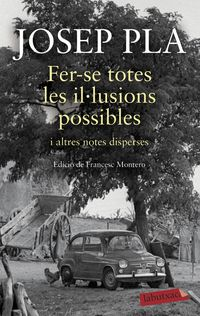 Fer-Se Totes Les Illusions Possibles I Altres Notes Disperses - Josep Pla