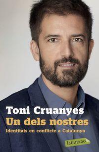 Dels Nostres, Un - Identitats En Conflicte A Catalunya - Toni Cruanyes
