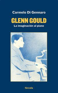 Glenn Gould - La Imaginacion Al Piano - Carmelo Di Gennaro