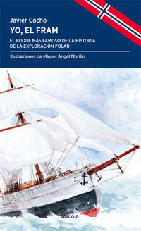 Yo, El Fram - El Buque Mas Famoso De La Historia De La Exploracion Polar - Javier Cacho