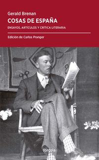 Cosas De España - Ensayos, Articulos Y Critica Literaria - Gerald Brenan
