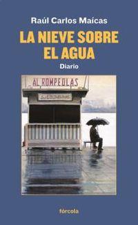 Nieve Sobre El Agua, La - Diario - Raul Carlos Maicas Pallares
