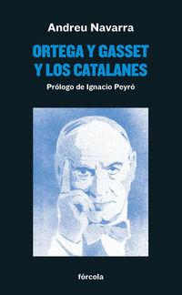 Ortega Y Gasset Y Los Catalanes - Andreu Navarra Ordoño / Ignacio Peyro Jimenez