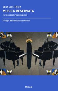 Musica Reservata - Y Otros Escritos De Musica - Jose Luis Tellez