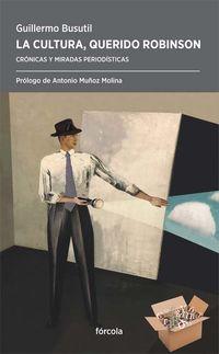 CULTURA, QUERIDO ROBINSON, LA - ANTOLOGIA DE ARTICULOS Y ENTREVISTAS