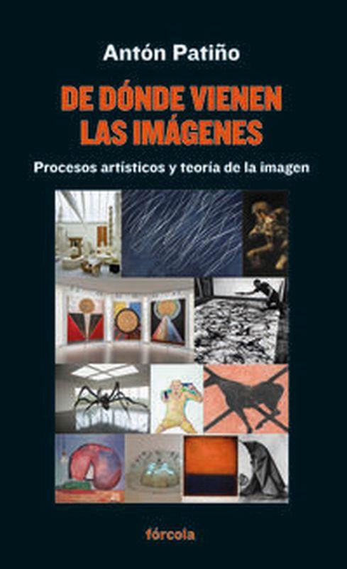 DE DONDE VIENEN LAS IMAGENES - PROCESOS ARTISTICOS Y TEORIA DE LA IMAGEN