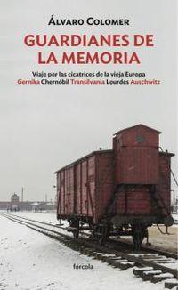GUARDIANES DE LA MEMORIA - VIAJE POR LAS CICACTRICES DE LA VIEJA EUROPA
