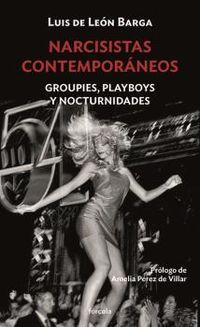 NARCISISTAS CONTEMPORANEOS - GROUPIES, PLAYBOYS Y NOCTURNIDADES